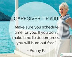 It's always important to schedule time for yourself when caregiving. Read more inspirational tips, poems and caregiver quotes.