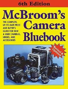 McBroom's Camera Bluebook : The Complete, Up-to-Date Price and Buyer's Guide for New and Used Cameras, Lenses, and Accessories by Michael McBroom Paperback, New Edition) for sale online Used Cameras, 35mm Camera, New Edition, Buyers Guide, Vintage Cameras, Lenses, This Book, Dating, Price Guide