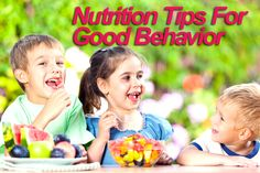 Better nutrition turns into better behavior in your child.