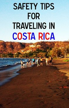 safety tips for traveling in costa rica - how to stay safe for both solo and non solo travelers