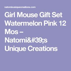 Girl Mouse Gift Set Watermelon Pink 12 Mos – Natomi's Unique Creations