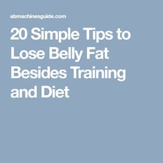 20 Simple Tips to Lose Belly Fat Besides Training and Diet