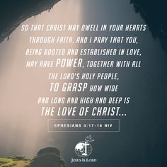 VERSE OF THE DAY  So that Christ may dwell in your hearts through faith. And I pray that you, being rooted and established in love, may have power, together with all the Lord's holy people, to grasp how wide and long and high and deep is the love of Christ... Ephesians 3:17-18 NIV #votd #verseoftheday #JIL #Jesus #JesusIsLord #JILWorldwide