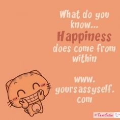 #Happiness Comes From Within - yoursassyself.com