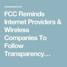 FCC Reminds Internet Providers & Wireless Companies To Follow Transparency…