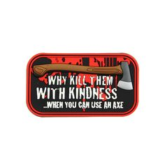 """Why kill them with kindness?"" PVC - Morale Patch"