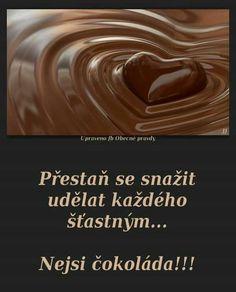 Přestaň se snažit udělat každého šťastným... Nejsi čokoláda!!!