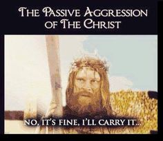 """""""the passive aggression of the christ"""""""