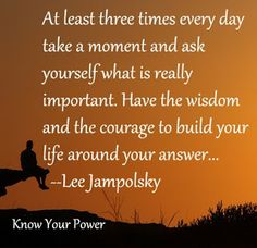 Have the wisdom and the courage to build your life.