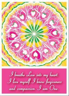 "HEART CHAKRA AFFIRMATION: ""I breathe love into my heart. I love myself. I know forgiveness and compassion. I am one."""