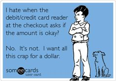 This is not funny. I think every customer says this and now it's and E Card what has my life come to noooooo. If you want to be funny and creative during check out don't say this lol. Look At You, Just For You, Georg Christoph Lichtenberg, Credit Card Readers, Thing 1, Haha Funny, Funny Stuff, Freaking Hilarious, Stupid Stuff