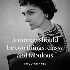 """A woman should be two things: classy and fabulous"" - Coco Chanel  #coco #chanel #quote #fashion"