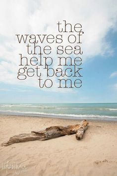 the waves of the sea, help me get back to me...