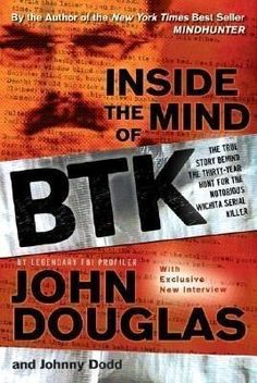 Inside the Mind of BTK: The True Story Behind the Thirty-Year Hunt for the Notorious Wichita Serial Killer by John Edward Douglas John Douglas, New York Times, The Incredible True Story, Guys Read, True Crime Books, Serial Killers, Ebook Pdf, Book Format, Confessions