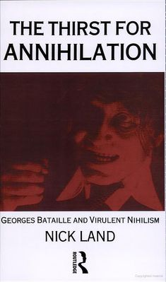 The Thirst for Annihilation: Georges Bataille and Virulent Nihilism : an ... - Nick Land - Google Books