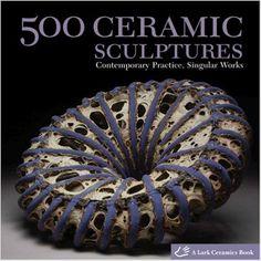 500 Ceramic Sculptures: Contemporary Practice, Singular Works (500 Series): Lark Books: 9781600592478: Amazon.com: Books