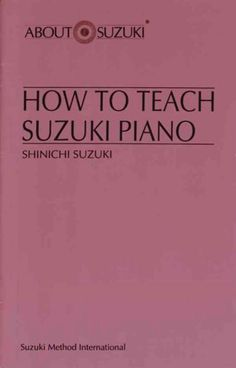 A brief but valuable booklet about teaching Suzuki piano. Directed towards parents and teachers. Originally published in Japan by Dr. Suzuki's Talent Education Institute.