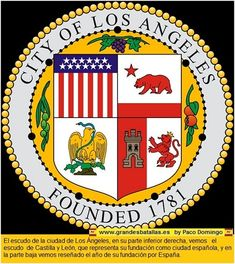 THE SHIELD OF THE CITY OF LOS ANGELES at the lower right side we see the Shield of Castile and Leon, which represents its founding as a Spanish city, and in the bottom we reviewed the year of its foundation by Spain