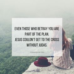 Even those who betray you are part of the plan. Jesus couldn't get to the cross without Judas.