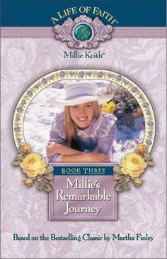 """Millie's Remarkable Journey"" By Martha Finley (A Life of Faith: Millie Keith #3)"