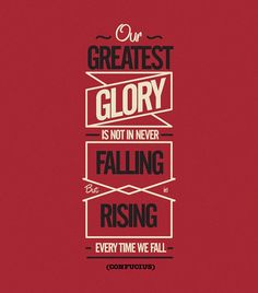 """""""Our greatest glory is not in never falling, but in rising every time we fall"""" - Confucious #quote"""