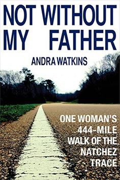 Not Without My Father: One Woman's 444-Mile Walk of the Natchez Trace, http://www.amazon.com/dp/B00S7761E2/ref=cm_sw_r_pi_awdm_ZlRUub0RRFF41