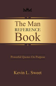 """""""The Man Reference Book"""" by Page Publishing Author Kevin L. Sweet! Click the cover for more information and to find out where you can purchase this great book!"""