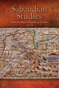 """""""Sabaudian Studies: Political Culture, Dynasty, and Territory, 1400–1700"""" ed. by Matthew Vester — This collection of essays introduces the history and culture of the lands ruled by the sovereign house of Savoy during the late medieval and early modern periods. Because Sabaudian realms were diverse and did not evolve into a single modern nation-state, their early history has been overlooked by historians whose perspectives were often informed by a narrow, national framework."""