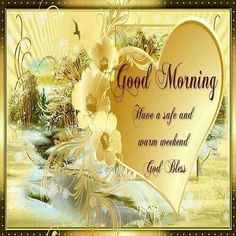 Good Morning Have a Safe and Warm Weekend weekend good morning good morning greeting good morning quote good morning graphic Good Morning Beautiful Images, Good Morning Picture, Good Morning Good Night, Good Morning Wishes, Morning Images, Good Morning Quotes, Night Wishes, Beautiful Gif, Morning Pictures
