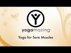 Yoga for Sore Muscles - YouTube- Nice release for those super sore days