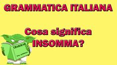 97. Grammatica italiana - Significato e utilizzo di INSOMMA