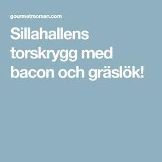 Sillahallens torskrygg med bacon och gräslök!
