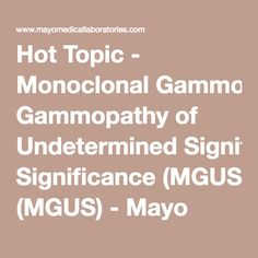 Hot Topic - Monoclonal Gammopathy of Undetermined Significance (MGUS) - Mayo Medical Laboratories