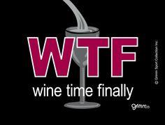 WTF - Wine time finally!