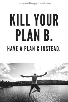Kill Your Plan B. Have a Plan C Instead. Click on Pin image to read more. #life #motivation #business #self #positive