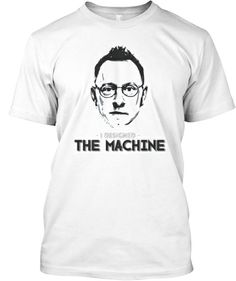 Limited-Edition I Designed THE MACHINE | Teespring