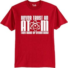Never Tust an Atom They Make Up Everything premium Brand (ie Gildan, Hanes) T-shirts