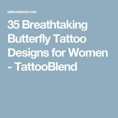 35 Breathtaking Butterfly Tattoo Designs for Women - TattooBlend