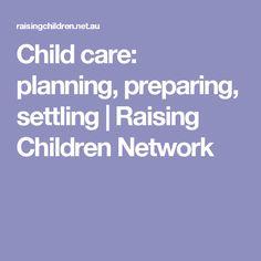 Child care: planning, preparing, settling   Raising Children Network