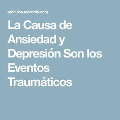 La Causa de Ansiedad y Depresión Son los Eventos Traumáticos