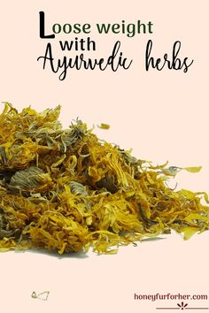 Best Ayurvedic Herbs For Weight Loss, #ayurveda #weightlossherbs #ayurvedalife #naturalsupplements #medicinalherbs #honeyfurforher