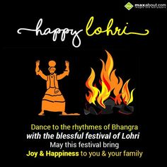 Dance to the rhythmes of Bhangra  with the blessful festival of Lohri,  May this festival bring joy & happiness to you & your family  Happy Lohri...