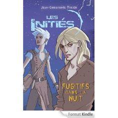 Les Initiés Tome 3. Fugitifs dans la nuit. Jean-Christophe Tixier. Editions Rageot. ISBN 9782700242706. R TIX. Exemplaire CDI 8677.