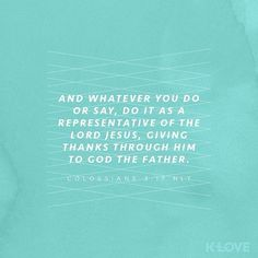 ENCOURAGING WORD via @kloveradio  VERSE OF THE DAY via @youversion  And whatever you do in word or deed do all in the name of the Lord Jesus giving thanks to God the Father through Him. Colossians 3:17 NKJV  http://ift.tt/1H6hyQe  Facebook/smpsocialmediamarketing  Twitter @smpsocialmedia  #Bible #Quote #Inspiration #Hope #Faith #FollowMe #Follow #Tulsa #Twitter #VOTD