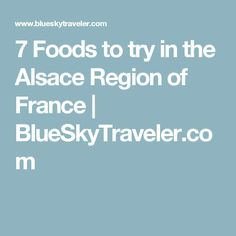 7 Foods to try in the Alsace Region of France | BlueSkyTraveler.com