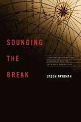 Sounding the Break: African American and Caribbean Routes of World Literature by Jason Frydman - C 002 FRY