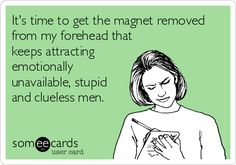 It's time to get the magnet removed from my forehead that keeps ...