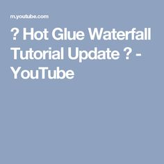 ♦ Hot Glue Waterfall Tutorial Update ♦ - YouTube