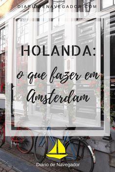 Amsterdam foi uma das melhores surpresas que tivemos na Europa. Mas afinal, o que fazer em Amsterdam e quantos dias ficar na cidade?