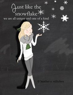 Just like the snowflake, we are all unique and one of a kind. ~ Rose Hill Designs by Heather A Stillufsen